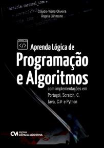 Aprenda Lógica de Programação e Algoritmos com implementações em Portugol, Scratch, C, Java, C# e Python